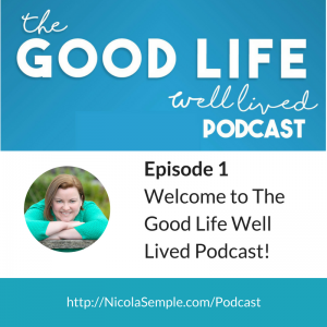 Welcome to the Good Life Well Lived Podcast
