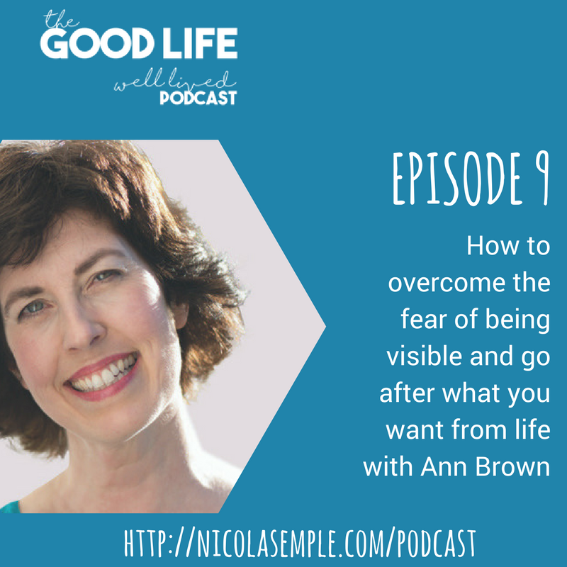 009 How to overcome the fear of being visible and go after what you want from life with Ann Brown