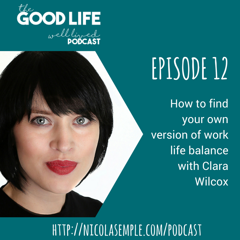 012 How to find your own version of work life balance with Clara Wilcox