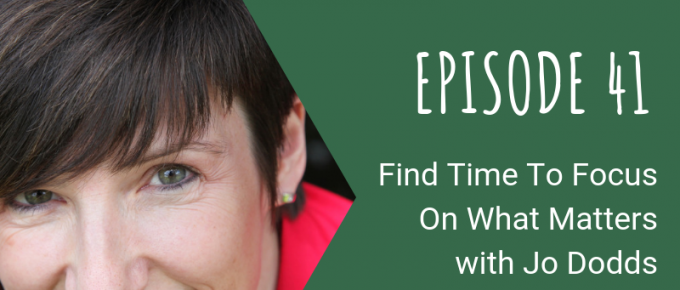 041 Find Time To Focus On What Matters with Jo Dodds