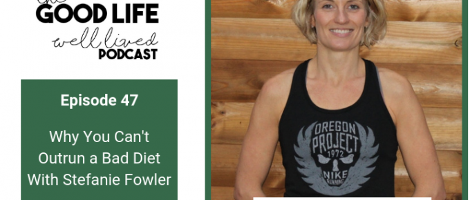 047 Why You Can't Outrun a Bad Diet With Stefanie Fowler