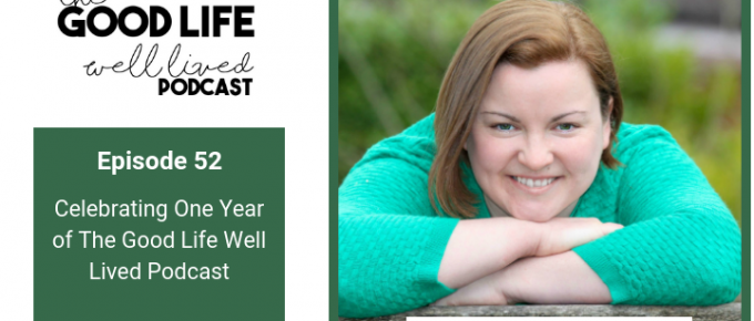 052 Celebrating One Year Of The Good Life Well Lived Podcast