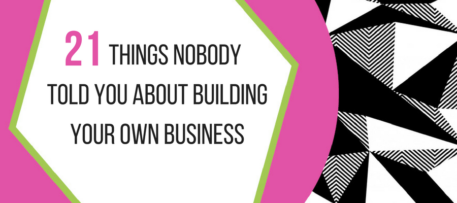 21 Things Nobody Told You About Building Your Own Business