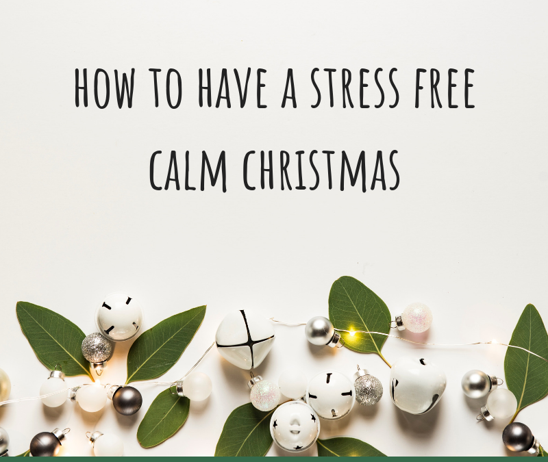 How to Have a Stress Free Calm Christmas