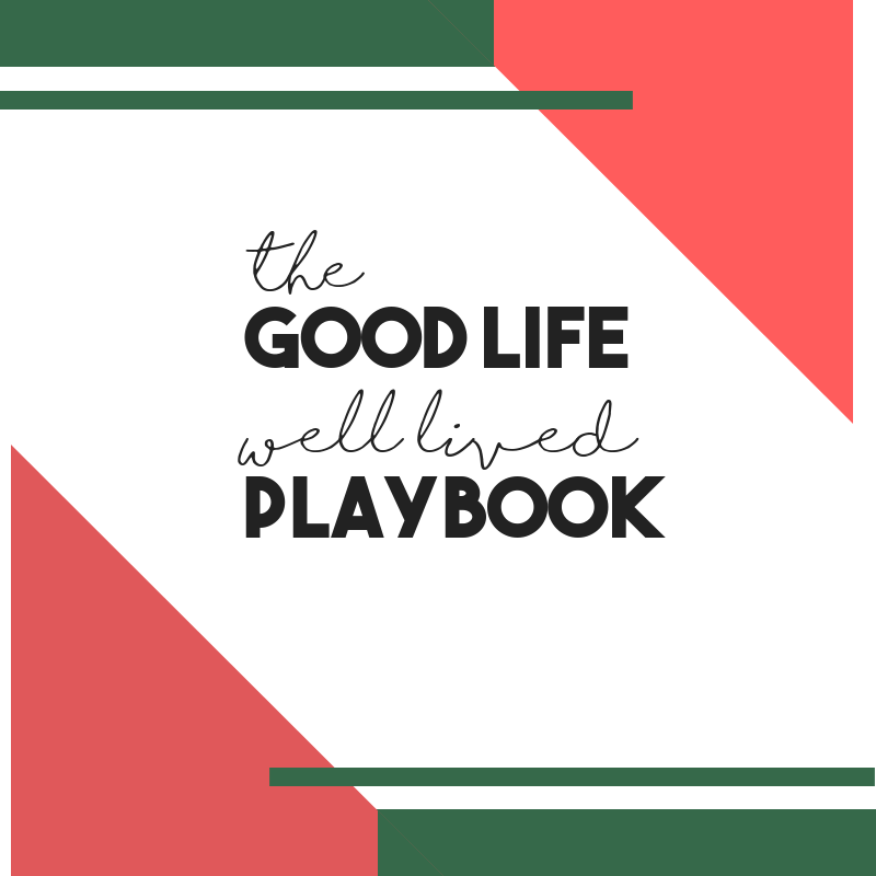 GET THE GOOD LIFE WELL LIVED PLAYBOOK