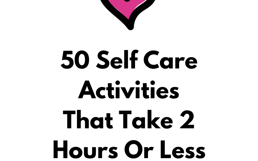 50 Self Care Activities That Take 2 hours or Less